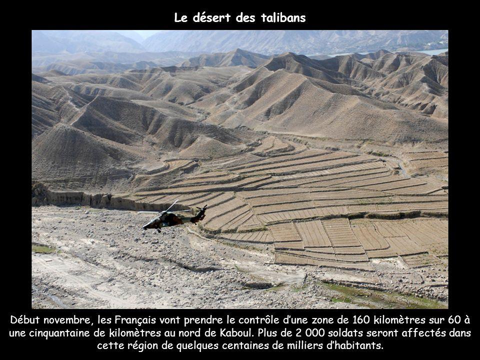 Début novembre, les Français vont prendre le contrôle dune zone de 160 kilomètres sur 60 à une cinquantaine de kilomètres au nord de Kaboul. Plus de 2