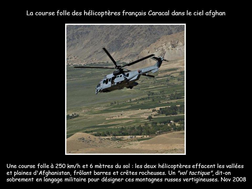 La course folle des hélicoptères français Caracal dans le ciel afghan Une course folle à 250 km/h et 6 mètres du sol : les deux hélicoptères effacent