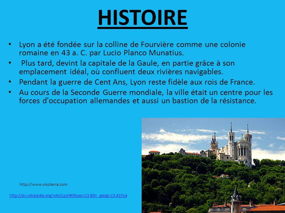 HISTOIRE Lyon a été fondée sur la colline de Fourvière comme une colonie romaine en 43 a.