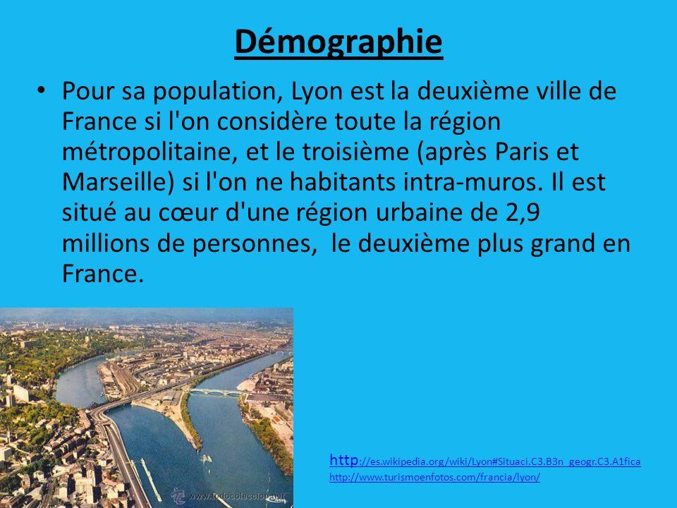 Démographie Pour sa population, Lyon est la deuxième ville de France si l on considère toute la région métropolitaine, et le troisième (après Paris et Marseille) si l on ne habitants intra-muros.