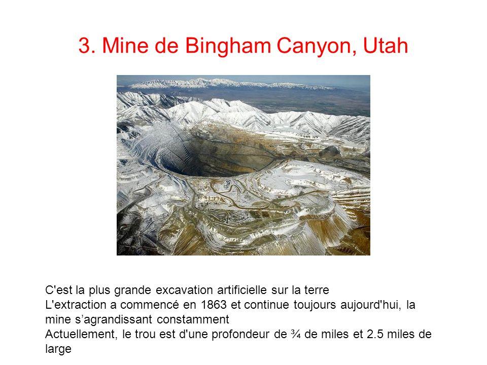 3. Mine de Bingham Canyon, Utah C'est la plus grande excavation artificielle sur la terre L'extraction a commencé en 1863 et continue toujours aujourd