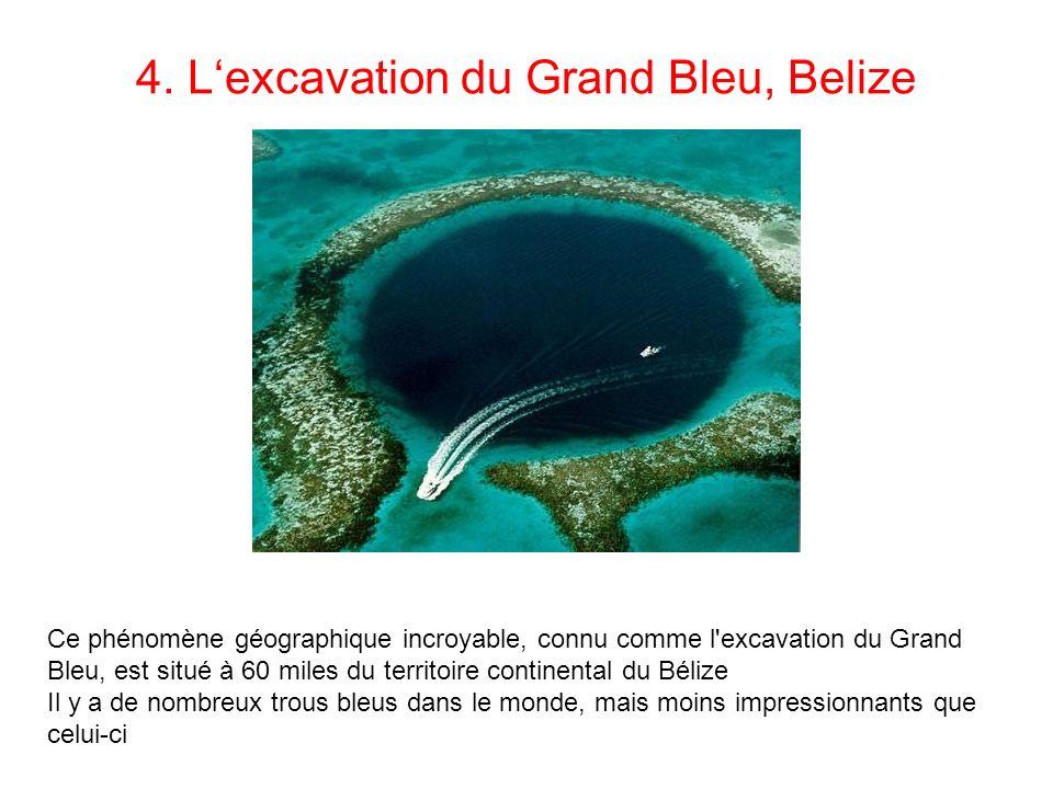 4. Lexcavation du Grand Bleu, Belize Ce phénomène géographique incroyable, connu comme l'excavation du Grand Bleu, est situé à 60 miles du territoire