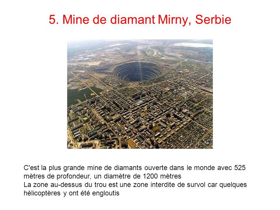 5. Mine de diamant Mirny, Serbie C'est la plus grande mine de diamants ouverte dans le monde avec 525 mètres de profondeur, un diamètre de 1200 mètres