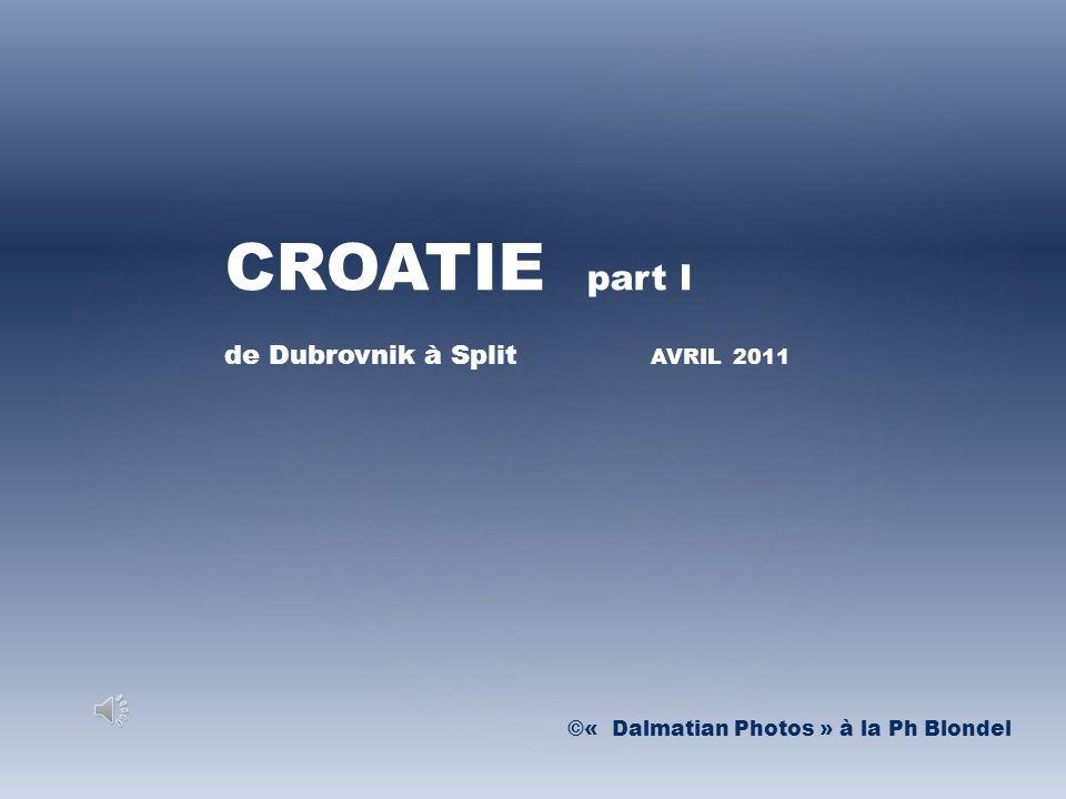 CROATIE part I de Dubrovnik à Split AVRIL 2011 ©« Dalmatian Photos » à la Ph Blondel
