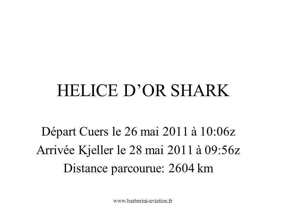 www.barberini-aviation.fr HELICE DOR SHARK Départ Cuers le 26 mai 2011 à 10:06z Arrivée Kjeller le 28 mai 2011 à 09:56z Distance parcourue: 2604 km