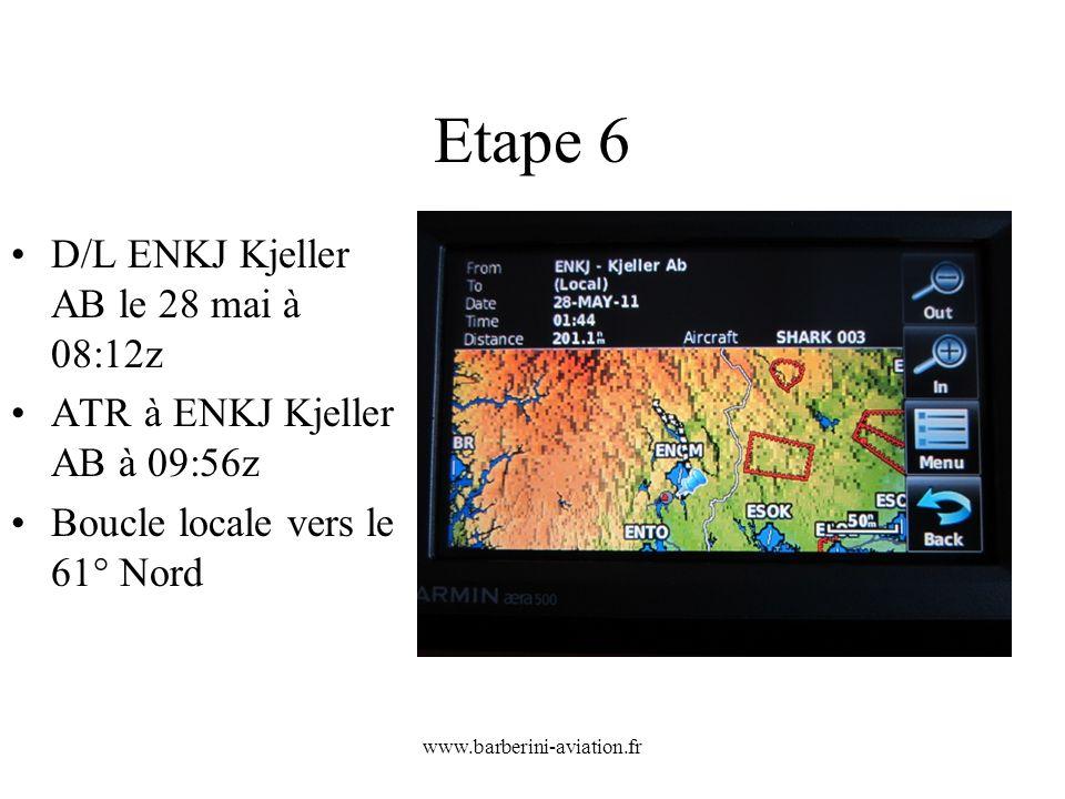 www.barberini-aviation.fr Etape 6 D/L ENKJ Kjeller AB le 28 mai à 08:12z ATR à ENKJ Kjeller AB à 09:56z Boucle locale vers le 61° Nord