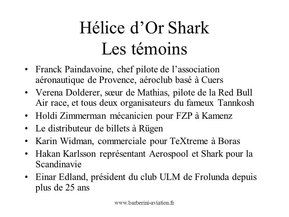 www.barberini-aviation.fr Hélice dOr Shark Les témoins Franck Paindavoine, chef pilote de lassociation aéronautique de Provence, aéroclub basé à Cuers