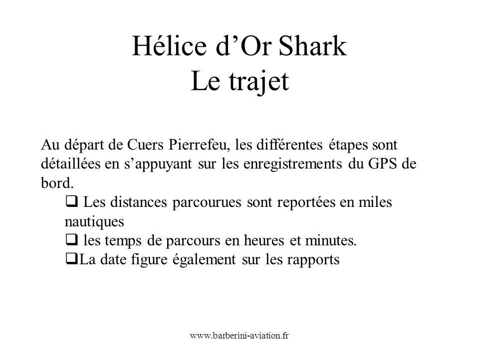 www.barberini-aviation.fr Hélice dOr Shark Le trajet Au départ de Cuers Pierrefeu, les différentes étapes sont détaillées en sappuyant sur les enregis
