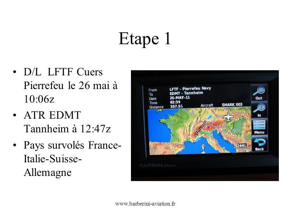 www.barberini-aviation.fr Etape 1 D/L LFTF Cuers Pierrefeu le 26 mai à 10:06z ATR EDMT Tannheim à 12:47z Pays survolés France- Italie-Suisse- Allemagn