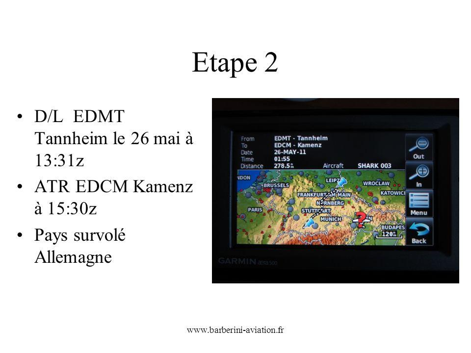 www.barberini-aviation.fr Etape 2 D/L EDMT Tannheim le 26 mai à 13:31z ATR EDCM Kamenz à 15:30z Pays survolé Allemagne