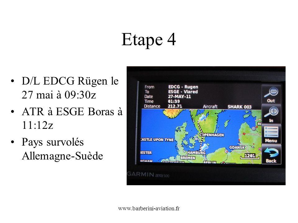 www.barberini-aviation.fr Etape 5 D/L ESGE Boras le 27 mai à 12:52z ATR à ENKJ Kjeller AB à 14:10z Pays survolés Suède- Norvège