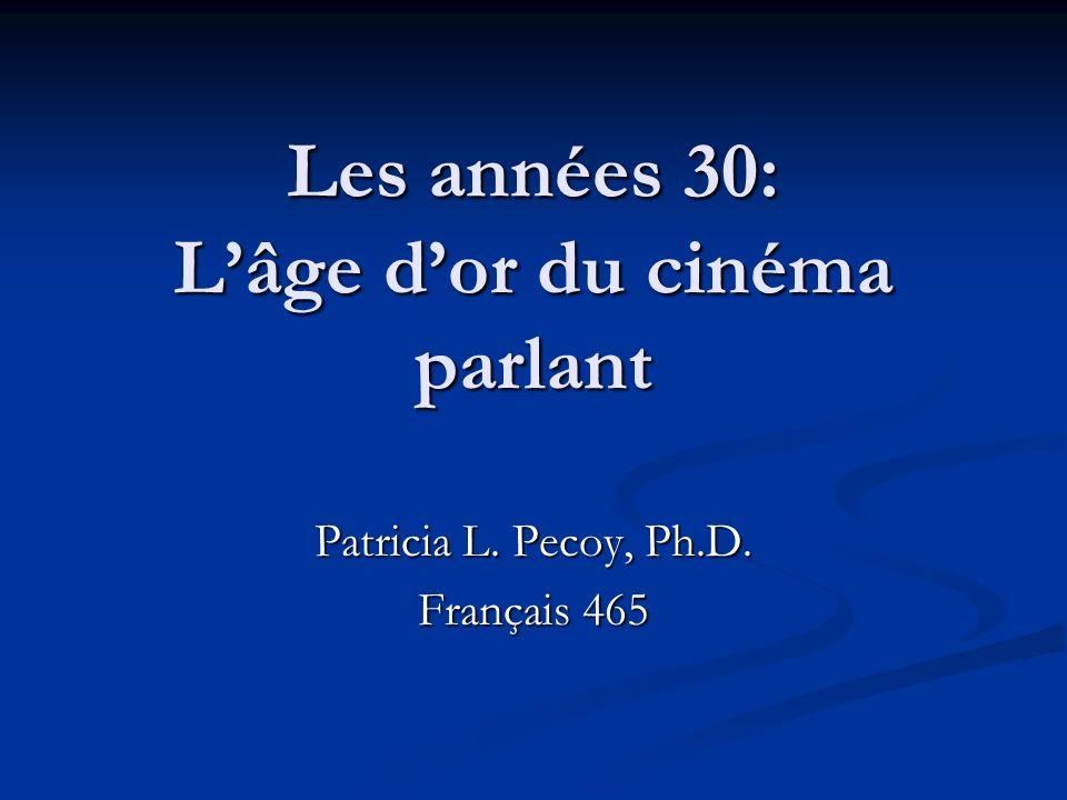 Les années 30: Lâge dor du cinéma parlant Patricia L. Pecoy, Ph.D. Français 465