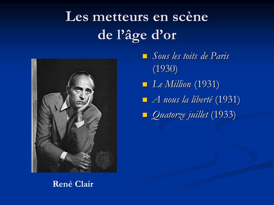 Les metteurs en scène de lâge dor Sous les toits de Paris (1930) Le Million (1931) A nous la liberté (1931) Quatorze juillet (1933) René Clair