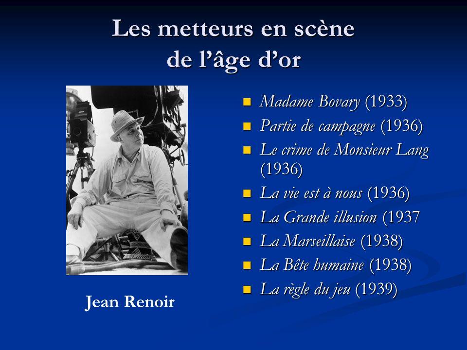Les metteurs en scène de lâge dor Madame Bovary (1933) Partie de campagne (1936) Le crime de Monsieur Lang (1936) La vie est à nous (1936) La Grande illusion (1937 La Marseillaise (1938) La Bête humaine (1938) La règle du jeu (1939) Jean Renoir