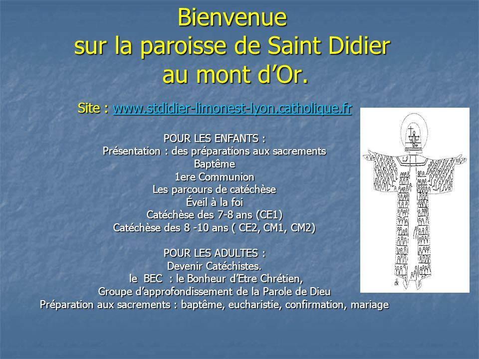 Bienvenue sur la paroisse de Saint Didier au mont dOr. Site : www.stdidier-limonest-lyon.catholique.fr www.stdidier-limonest-lyon.catholique.fr POUR L