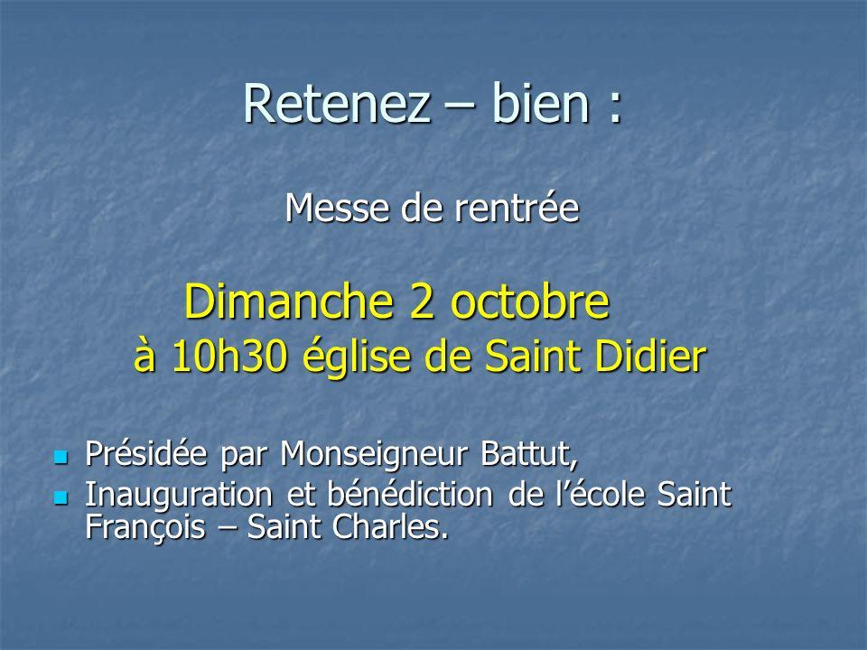 Retenez – bien : Messe de rentrée Messe de rentrée Dimanche 2 octobre Dimanche 2 octobre à 10h30 église de Saint Didier à 10h30 église de Saint Didier