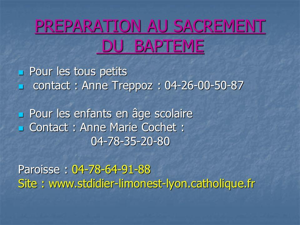 PREPARATION AU SACREMENT DU BAPTEME Pour les tous petits Pour les tous petits contact : Anne Treppoz : 04-26-00-50-87 contact : Anne Treppoz : 04-26-0