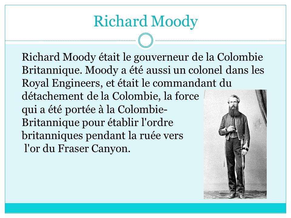 Richard Moody Richard Moody était le gouverneur de la Colombie Britannique.