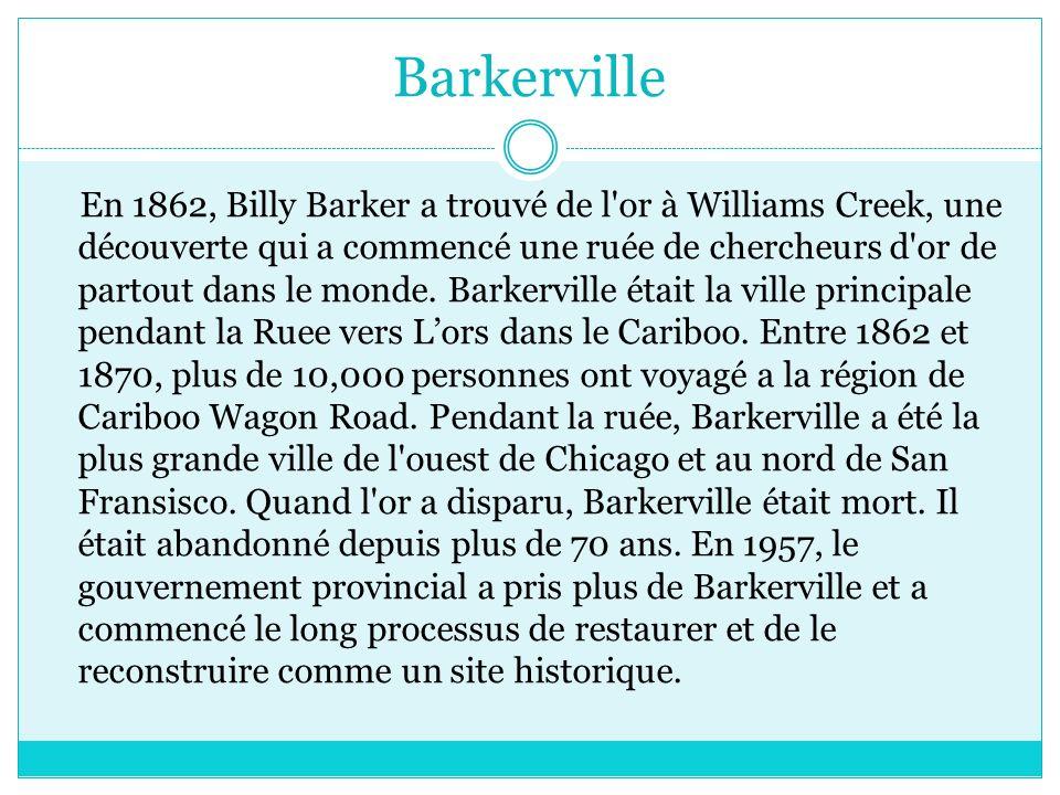 Barkerville En 1862, Billy Barker a trouvé de l or à Williams Creek, une découverte qui a commencé une ruée de chercheurs d or de partout dans le monde.
