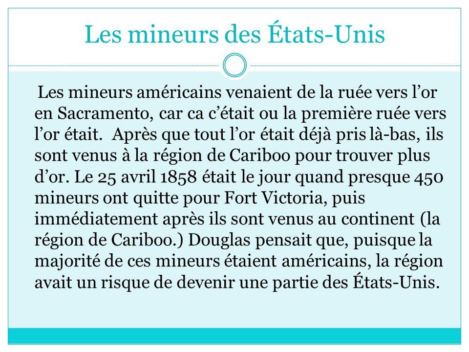 Les mineurs des États-Unis Les mineurs américains venaient de la ruée vers lor en Sacramento, car ca cétait ou la première ruée vers lor était.