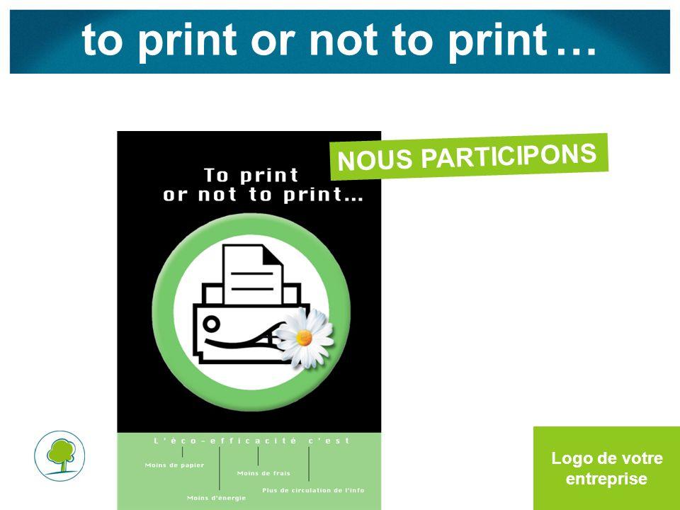to print or not to print … Logo de votre entreprise NOUS PARTICIPONS