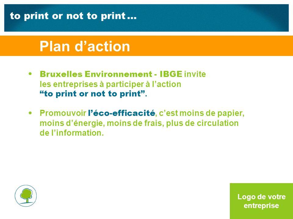 to print or not to print … Logo de votre entreprise Bruxelles Environnement - IBGE invite les entreprises à participer à laction to print or not to print.