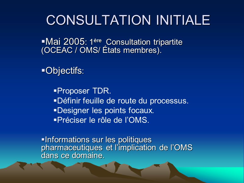 CONSULTATION INITIALE Mai 2005 : 1 ère Consultation tripartite (OCEAC / OMS/ États membres).