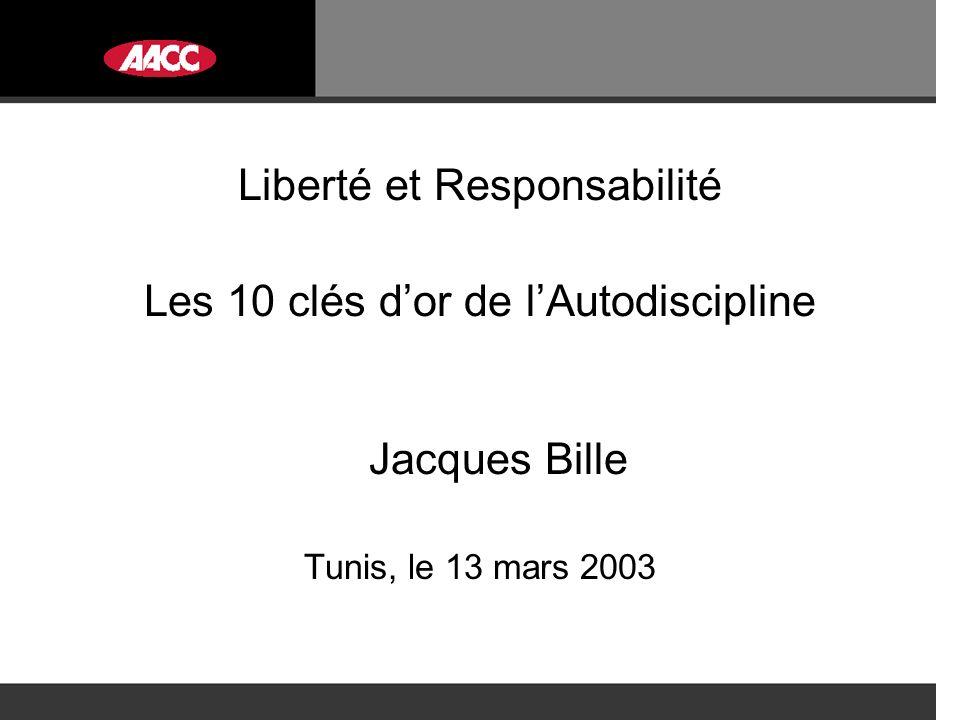 Liberté et Responsabilité Les 10 clés dor de lAutodiscipline Jacques Bille Tunis, le 13 mars 2003