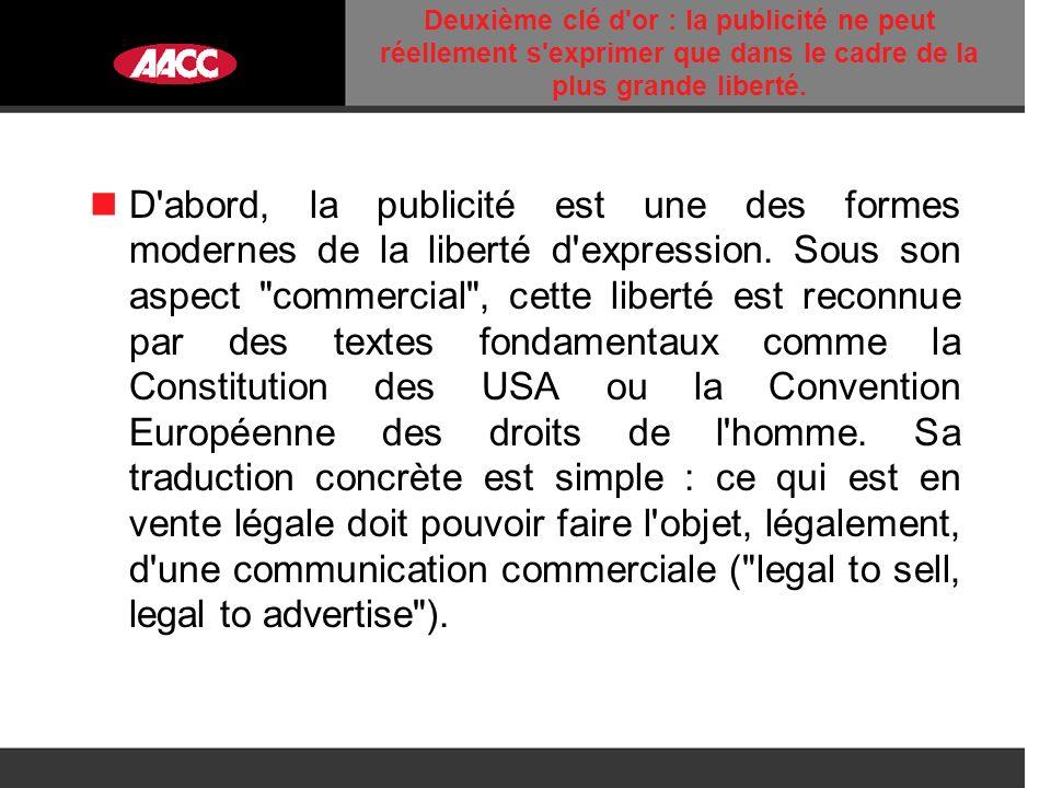 Ensuite, la publicité, outil dinformation, de conviction, de séduction, doit disposer de la liberté des images et des mots, pour s exprimer.