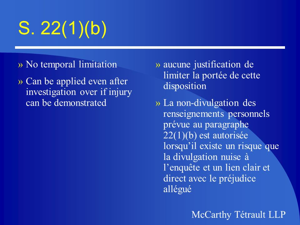 McCarthy Tétrault LLP S. 22(1)(b) »No temporal limitation »Can be applied even after investigation over if injury can be demonstrated »aucune justific
