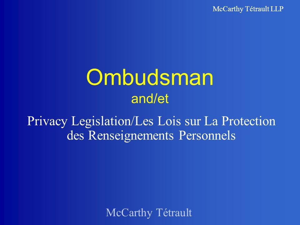 McCarthy Tétrault McCarthy Tétrault LLP Ombudsman and/et Privacy Legislation/Les Lois sur La Protection des Renseignements Personnels