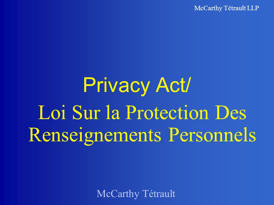 McCarthy Tétrault McCarthy Tétrault LLP Privacy Act/ Loi Sur la Protection Des Renseignements Personnels