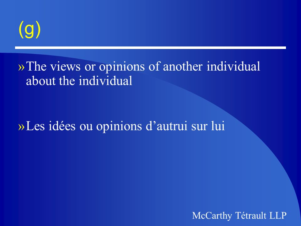 McCarthy Tétrault LLP (g) »The views or opinions of another individual about the individual »Les idées ou opinions dautrui sur lui