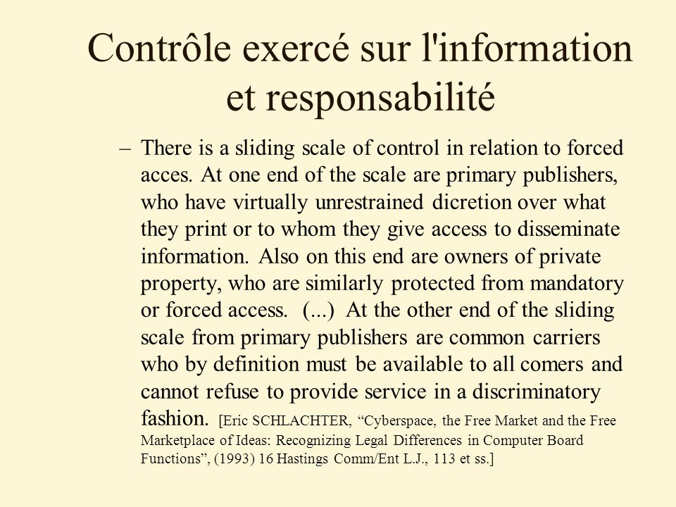 Contrôle exercé sur l'information et responsabilité –There is a sliding scale of control in relation to forced acces. At one end of the scale are prim