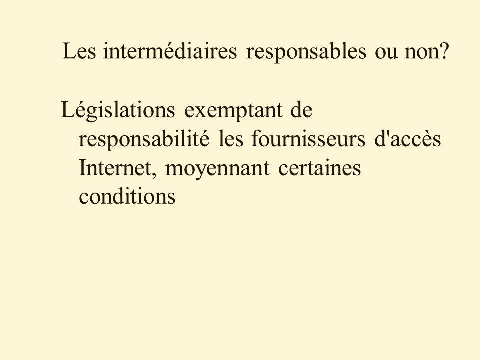 Les intermédiaires responsables ou non? Législations exemptant de responsabilité les fournisseurs d'accès Internet, moyennant certaines conditions