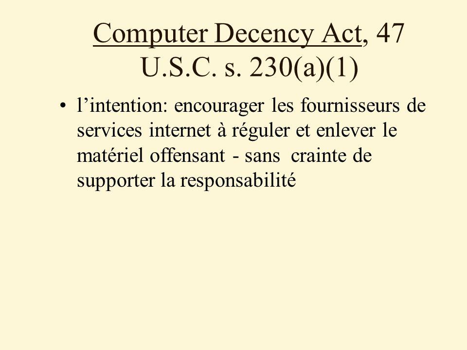 Computer Decency Act, 47 U.S.C. s. 230(a)(1) lintention: encourager les fournisseurs de services internet à réguler et enlever le matériel offensant -