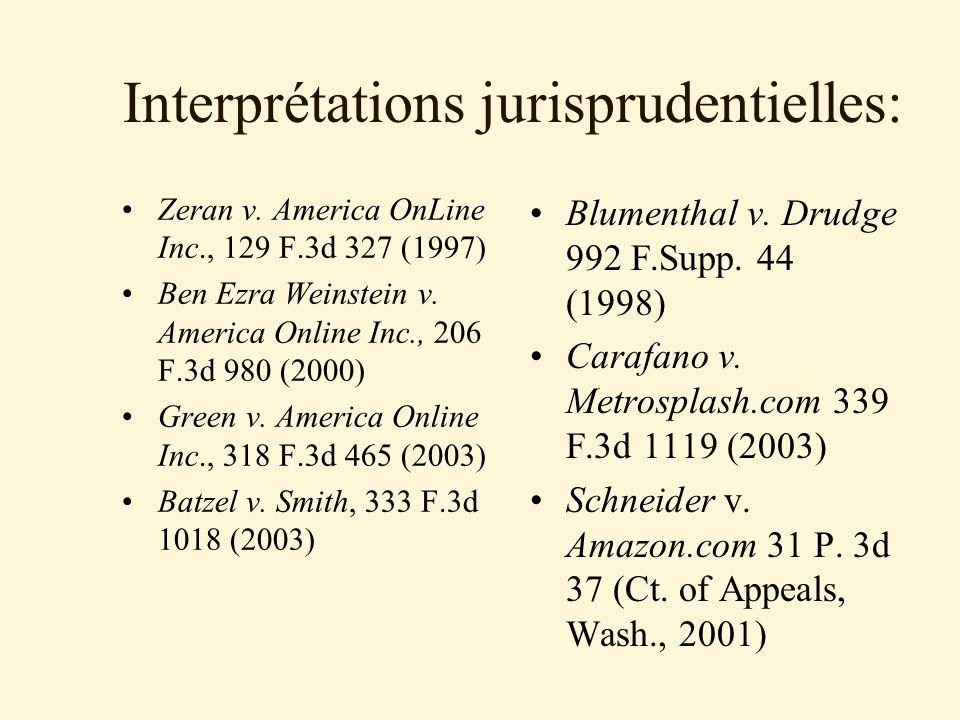 Interprétations jurisprudentielles: Zeran v. America OnLine Inc., 129 F.3d 327 (1997) Ben Ezra Weinstein v. America Online Inc., 206 F.3d 980 (2000) G