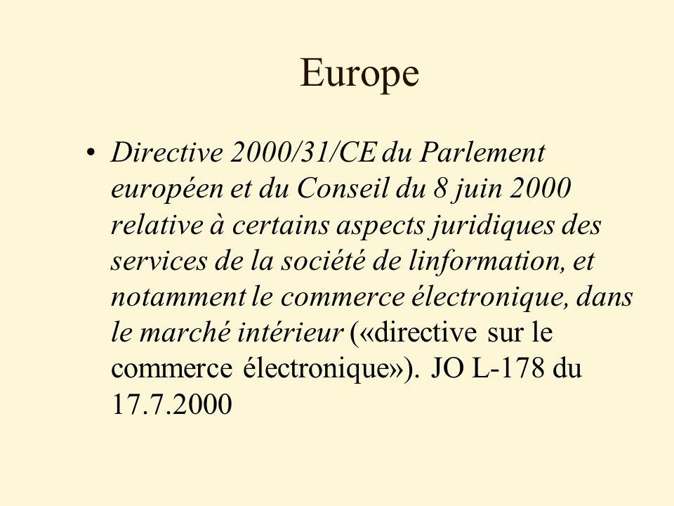 Europe Directive 2000/31/CE du Parlement européen et du Conseil du 8 juin 2000 relative à certains aspects juridiques des services de la société de linformation, et notamment le commerce électronique, dans le marché intérieur («directive sur le commerce électronique»).