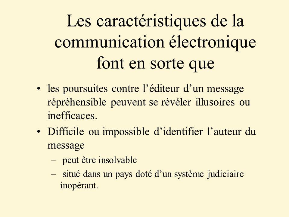 Les caractéristiques de la communication électronique font en sorte que les poursuites contre léditeur dun message répréhensible peuvent se révéler illusoires ou inefficaces.