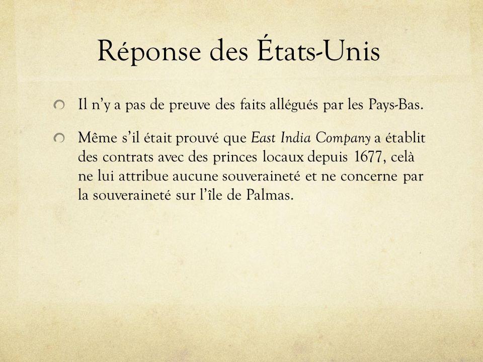 Réponse des États-Unis Il ny a pas de preuve des faits allégués par les Pays-Bas. Même sil était prouvé que East India Company a établit des contrats