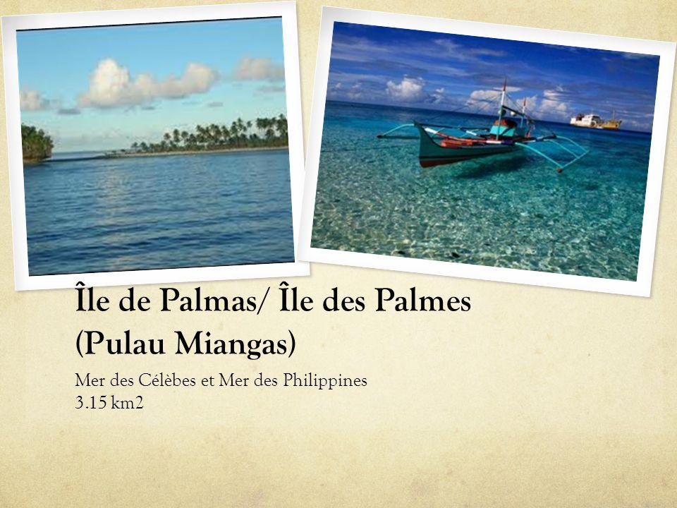 Île de Palmas/ Île des Palmes (Pulau Miangas) Mer des Célèbes et Mer des Philippines 3.15 km2