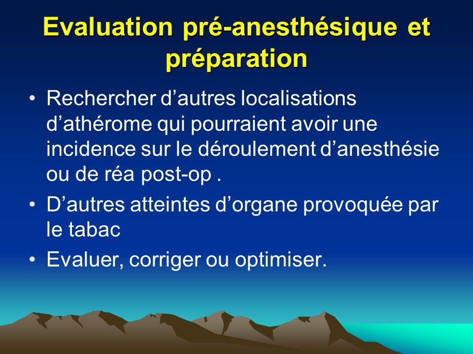 Evaluation pré-anesthésique et préparation Rechercher dautres localisations dathérome qui pourraient avoir une incidence sur le déroulement danesthésie ou de réa post-op.