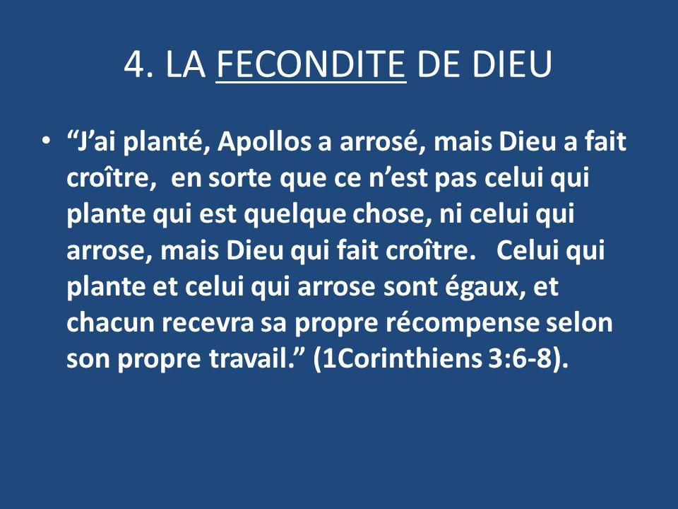 4. LA FECONDITE DE DIEU Jai planté, Apollos a arrosé, mais Dieu a fait croître, en sorte que ce nest pas celui qui plante qui est quelque chose, ni ce