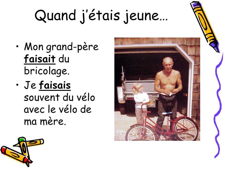Mon grand-père faisait du bricolage. Je faisais souvent du vélo avec le vélo de ma mère.
