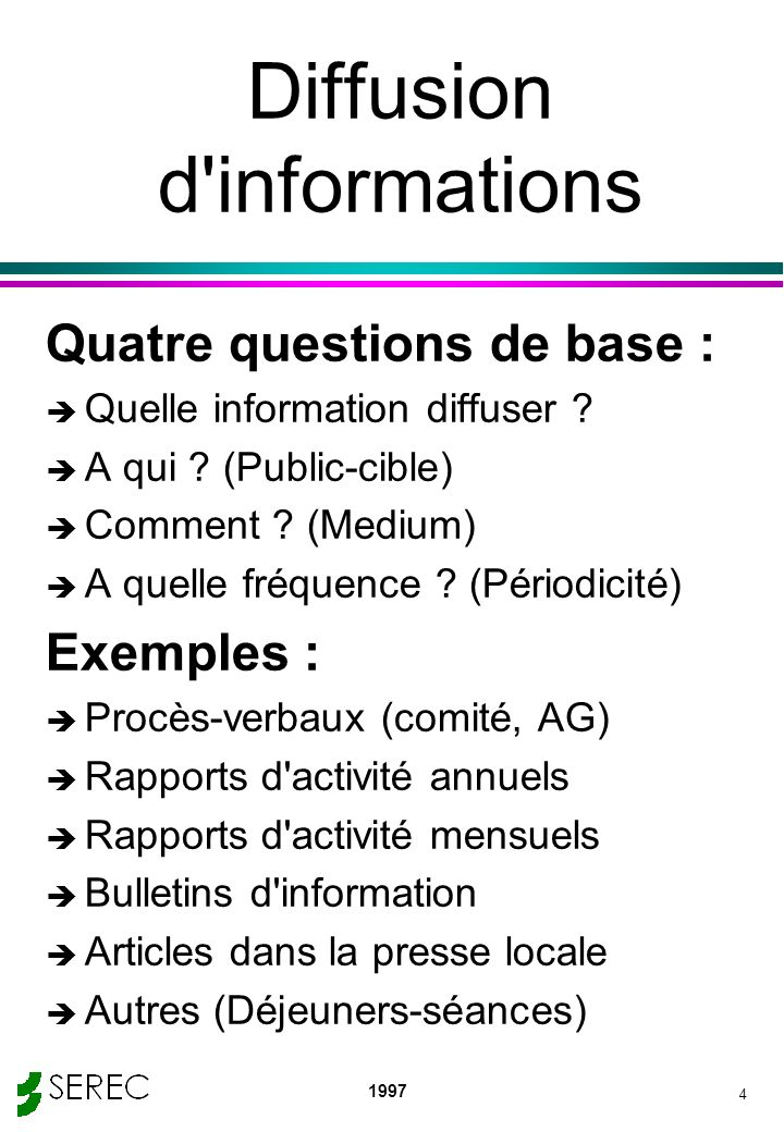 1997 4 Diffusion d'informations Quatre questions de base : è Quelle information diffuser ? è A qui ? (Public-cible) è Comment ? (Medium) è A quelle fr