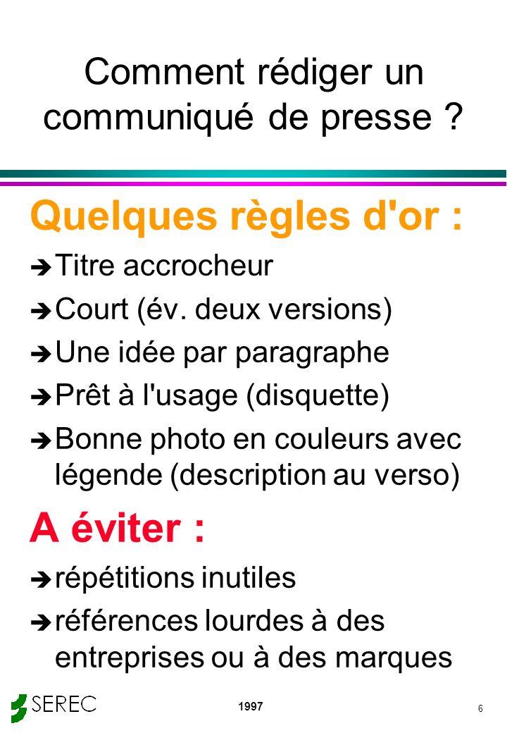 1997 6 Comment rédiger un communiqué de presse ? Quelques règles d'or : è Titre accrocheur è Court (év. deux versions) è Une idée par paragraphe è Prê