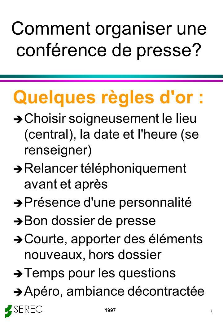 1997 7 Comment organiser une conférence de presse? Quelques règles d'or : è Choisir soigneusement le lieu (central), la date et l'heure (se renseigner