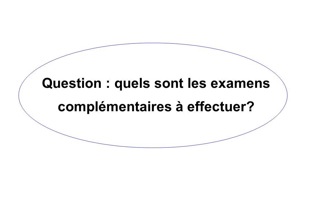 Question : quels sont les examens complémentaires à effectuer
