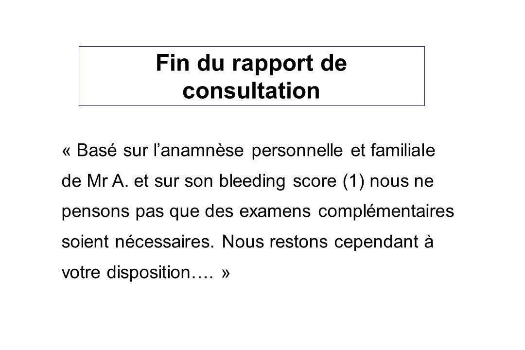 Fin du rapport de consultation « Basé sur lanamnèse personnelle et familiale de Mr A.