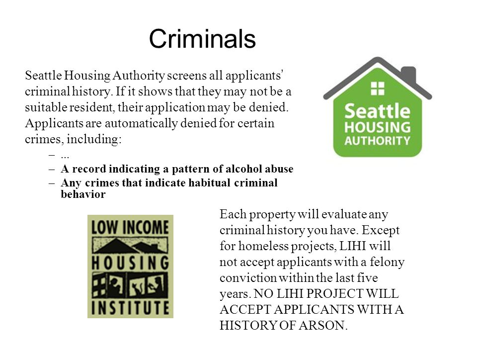 Criminals Seattle Housing Authority screens all applicants criminal history.